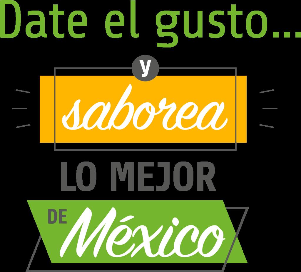 Date el gusto... y saborea lo mejor de México